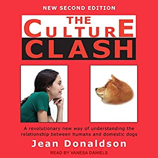 The Culture Clash     A Revolutionary New Way of Understanding the Relationship Between Humans and Domestic Dogs              By:                                                                                                                                 Jean Donaldson                               Narrated by:                                                                                                                                 Vanessa Daniels                      Length: 9 hrs and 21 mins     11 ratings     Overall 4.4