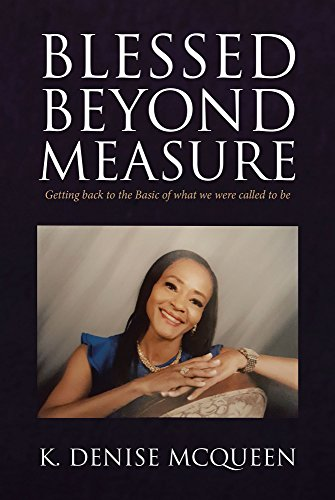 Blessed Beyond Measure: Getting back to the Basic of what we were called to be by [K. Denise McQueen]