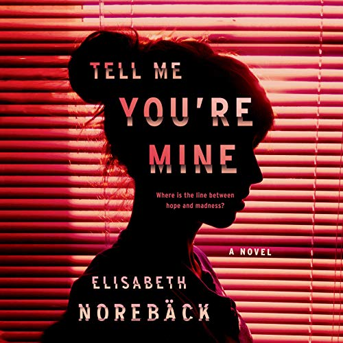 Tell Me You're Mine                   Written by:                                                                                                                                 Elisabeth Norebäck                               Narrated by:                                                                                                                                 Finty Williams,                                                                                        Gabrielle Glaister,                                                                                        Jane Collingwood                      Length: 13 hrs and 2 mins     1 rating     Overall 5.0