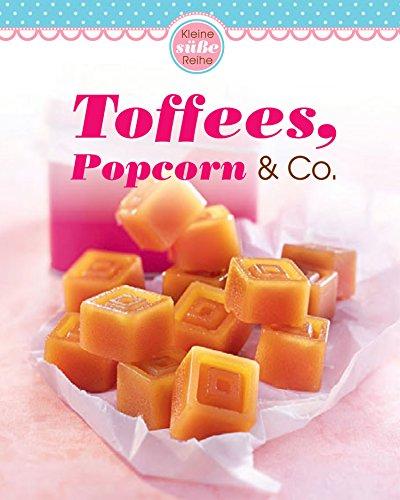 Toffees, Popcorn & Co.: Traumhafte Süßigkeiten von fruchtig bis schokoladig