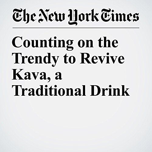 Counting on the Trendy to Revive Kava, a Traditional Drink copertina