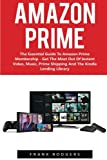 Amazon Prime: The Essential Guide To Amazon Prime Membership - Get The Most Out Of Instant Video, Music, Prime Shipping And The Kindle Lending Library ... Books, Amazon Prime...