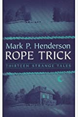 ROPE TRICK: Thirteen Strange Tales Kindle Edition