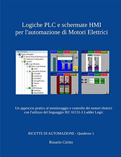 Logiche PLC e schermate HMI per l'automazione di Motori Elettrici: Un approccio pratico al monitoraggio e controllo dei motori elettrici con l'utilizzo ... Logic (RICETTE DI AUTOMAZIONE Vol. 1)