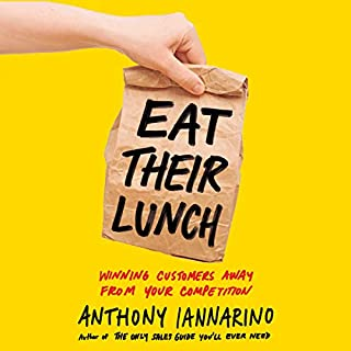 Eat Their Lunch     Winning Customers Away from Your Competition              Written by:                                                                                                                                 Anthony Iannarino                               Narrated by:                                                                                                                                 Anthony Iannarino                      Length: 6 hrs and 25 mins     3 ratings     Overall 4.7