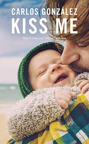 Kiss Me: How to Raise your Children with Love (English Edition)