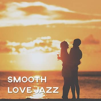 Smooth Love Jazz – Calming Saxophone for Lovers, Instrumental Jazz, Soft Romantic Sounds