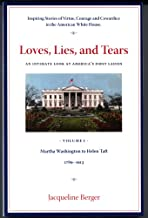 Loves, Lies, and Tears An Intimate Look At America's First Ladies