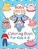 Baby Dress Coloring Book For Kids 4-8: Amazing And Beautiful Baby Dress Coloring Book For Kids