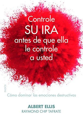 Controle su ira antes de que ella le controle a usted: Cómo dominar las emociones destructivas (Divulgación)