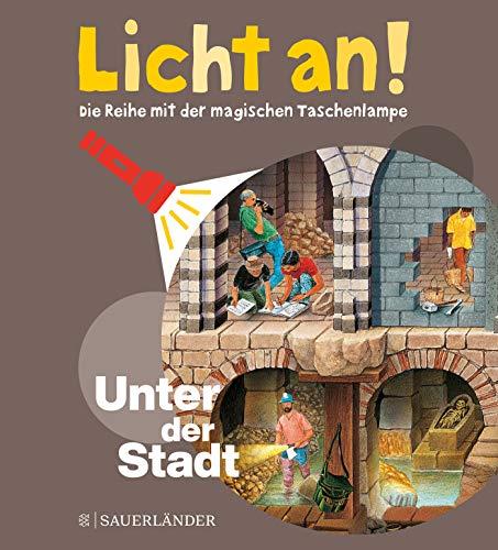 Unter der Stadt: Licht an! (Licht an! Die Reihe mit der magischen Taschenlampe, Band 10)