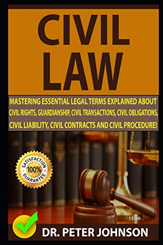 Compare Textbook Prices for CIVIL LAW: Mastering Essential Legal Terms Explained About Civil Rights, Guardianship, Civil Transactions, Civil Obligations, Civil Liability, Civil Contracts And Civil Procedure  ISBN 9781798008102 by JOHNSON, DR. PETER