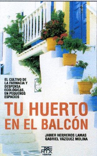 Tu huerto en el balcón: El cultivo de la farmacia y despensa ecológicas, en pequeños espacios: 6 (Sokoa)