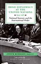 Irish Diplomacy At the United Nations 1945-65: National Interests and the International Order