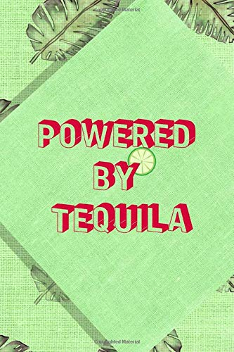 Powered By Tequila: Notebook Journal Composition Blank Lined Diary Notepad 120 Pages Paperback Green Nature Margaritas