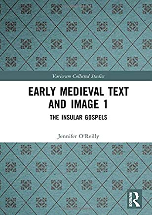 Early Medieval Text and Image Volume 1: The Insular Gospel Books (Variorum Collected Studies) (English Edition)