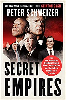 Secret Empires: How the American Political Class Hides Corruption and Enriches Family and Friends by [Peter Schweizer]