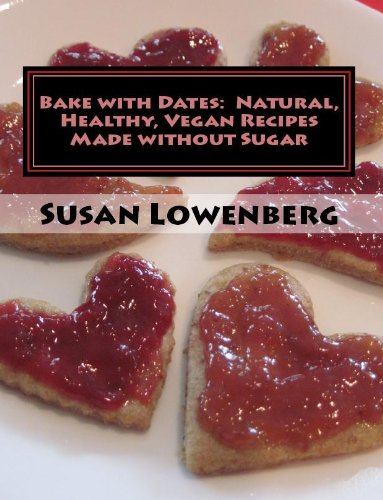 Bake with Dates: Natural, Healthy, Vegan Recipes Made without Sugar