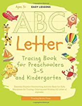 Letter Tracing Book for Preschoolers 3-5 and Kindergarten: Essential Practice Handwriting Activity book for Kids. Workbook for Tracing, Coloring and Writing All Letter of Alphabet.