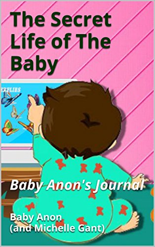 The Secret Life of The Baby: Baby Anon's Journal (English Edition)