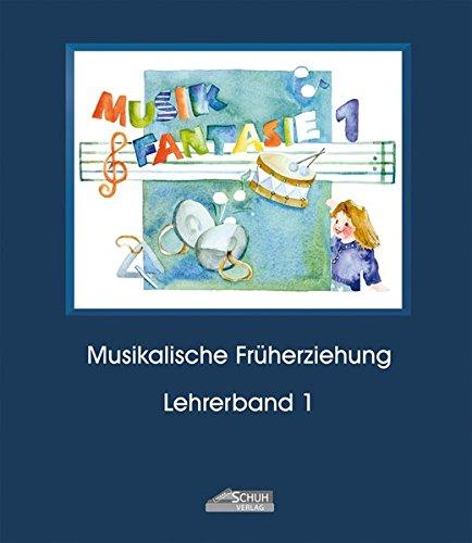 Musik-Fantasie, Bd.1, 1. Musikschuljahr (Musik Fantasie / Eine fantasievolle musikalische Früherziehung für Kinder von 4 bis 6 Jahren)
