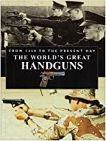 World's Great Handguns from 1450 to the Present Day 0785819878 Book Cover