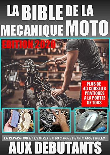 LA BIBLE DE LA MECANIQUE MOTO éd. 2020: Réparation et entretien enfin accessibles aux débutants