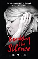Breaking the Silence: The inspiriational story of a girl born deaf and how she took the gamble of a lifetime to hear