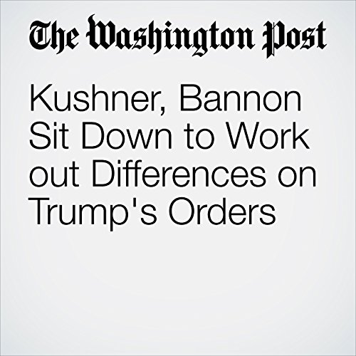 Kushner, Bannon Sit Down to Work out Differences on Trump's Orders copertina