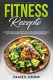 Fitness Rezepte: Das Fitness Kochbuch mit 50...