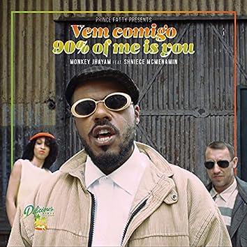 Vem Comigo (90% of Me Is You)