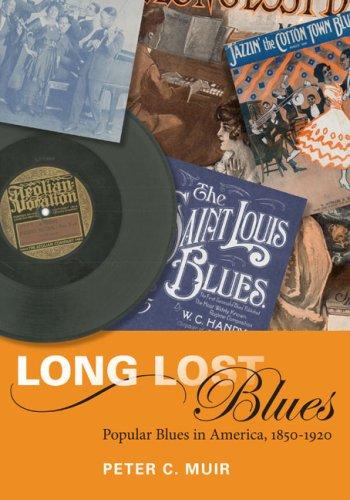 Long Lost Blues: Popular Blues in America, 1850-1920...