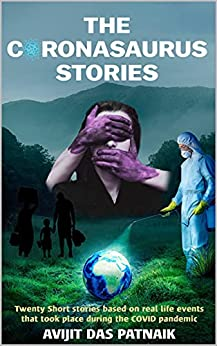 THE CORONASAURUS STORIES: 20 short tales inspired from real-life events during the once in a generation Covid pandemic by [AVIJIT DAS PATNAIK]