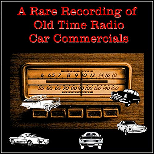 A Rare Recording of Old Time Radio Car Commercials cover art