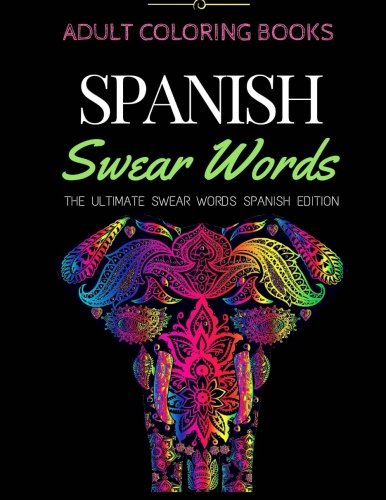 Adult Coloring Books-Spanish Swear Words: The Ultimate Swear Words