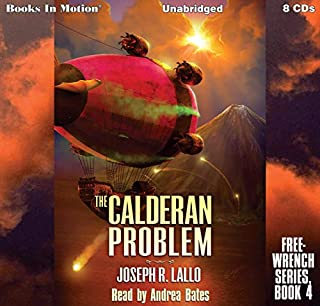 The Calderan Problem     Free-Wrench Series, Book 4              Written by:                                                                                                                                 Joseph R. Lallo                               Narrated by:                                                                                                                                 Andrea Bates                      Length: 9 hrs and 12 mins     Not rated yet     Overall 0.0