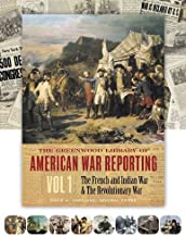 The Greenwood Library of American War Reporting, Vol. 1: The French and Indian War & the Revolutionary War