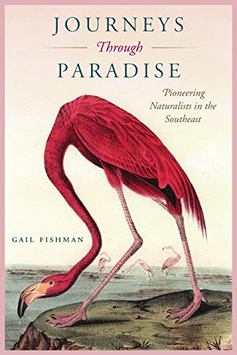 Compare Textbook Prices for Journeys Through Paradise: Pioneering Naturalists in the Southeast Reprint Edition ISBN 9780813054865 by Fishman, Gail