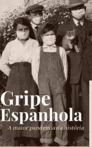 Gripe Espanhola: A maior pandemia da história por [Editora O Curioso]