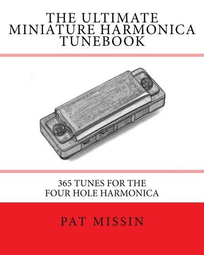 The Ultimate Miniature Harmonica Tunebook: 365 Tunes for the Four Hole Harmonica