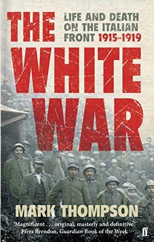 The White War: Life and Death on the Italian Front, 1915-1919