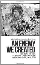 An Enemy We Created: The Myth of the Taliban-Al Qaeda Merger in Afghanistan, 1970-2010