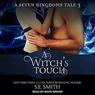 A Witch's Touch     A Seven Kingdoms Tale, Book 3              Written by:                                                                                                                                 S.E. Smith                               Narrated by:                                                                                                                                 David Brenin                      Length: 6 hrs and 54 mins     2 ratings     Overall 4.5