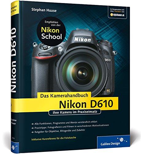 Nikon D610. Das Kamerahandbuch: Ihre Kamera im Praxiseinsatz
