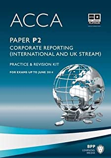 ACCA, Paper P2: Corporate Reporting (International and UK Stream) Practice & Revision Kit