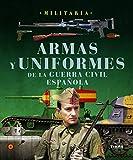 Armas Y Uniformes De La Guerra Civil Española - Colección Militaria