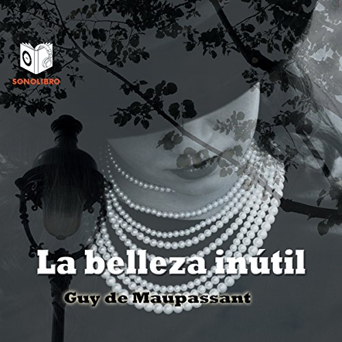 La belleza inútil [Useless Beauty] audiobook cover art