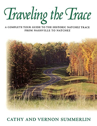 Traveling the Trace: A Complete Tour Guide to the Historic Natchez Trace from Nashville ...