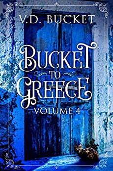 Bucket To Greece Volume 4: A Comical Living Abroad Adventure by [V.D. Bucket]