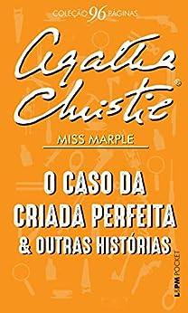 O caso da criada perfeita e outras histórias (Coleção 96 Páginas) por [Agatha Christie, Márcia Knop, Pedro Gonzaga]